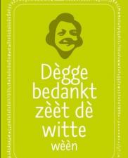 Dègge bedankt zèèt dè witte wèèn-TilburgsAns